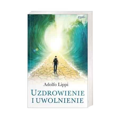 Uzdrowienie i uwolnienie - Adolfo Lippi : Książka