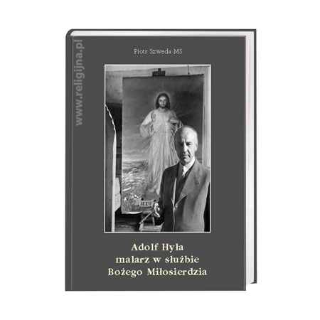 Adolf Hyła. Malarz w służbie Bożego Miłosierdzia - Piotr Szweda : Książka