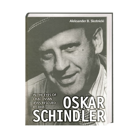 Oskar Schindler in the Eyes of Cracovian Jews Rescued by Him - Aleksander B. Skotnicki