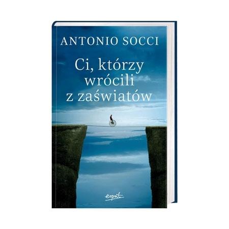Ci, którzy wrócili z zaświatów - Antonio Socci : Książka