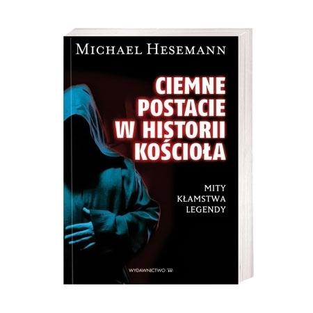 Ciemne postacie w historii Kościoła - Hesemann Michael : Książka