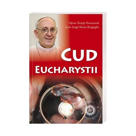 Cud Eucharystii. Medytacje o Najświętszym Sakramencie - Ojciec Święty Franciszek, kard. Jorge Mario Bergoglio : Książka