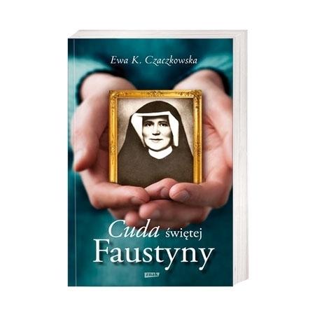 Cuda świętej Faustyny - Ewa K. Czaczkowska : Książka