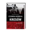 Czarna księga Kresów - Joanna Wieliczka-Szarkowa : Książka
