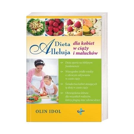 Dieta Alleluja dla kobiet w ciąży i maluchów - Olin Idol : Książka