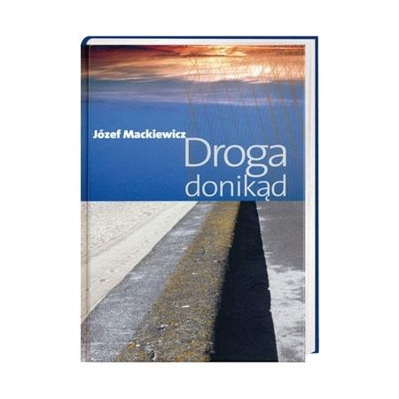 Droga donikąd - Józef Mackiewicz : Książka