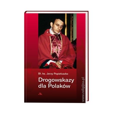 Drogowskazy dla Polaków - Bł. ks. Jerzy Popiełuszko : Książka