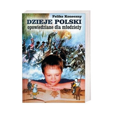 Dzieje Polski opowiedziane dla młodzieży - Feliks Koneczny : Książka
