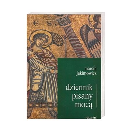 Dziennik pisany mocą - Marcin Jakimowicz : Książka