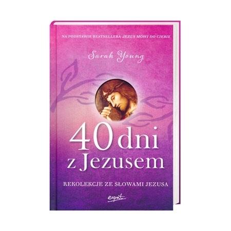 40 dni z Jezusem. Rekolekcje ze słowami Jezusa - Sara Young : Książka