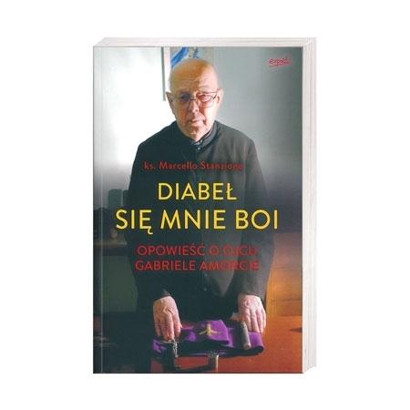 Diabeł się mnie boi. Opowieść o Ojcu Gabriele Amorcie - Ks. Marcello Stanzione : Książka