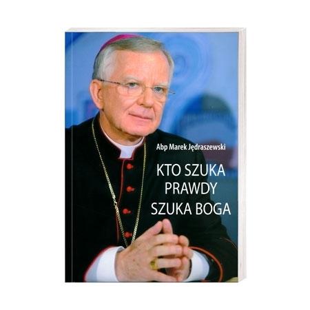 Kto szuka prawdy szuka Boga - Abp Marek Jędraszewski : Książka