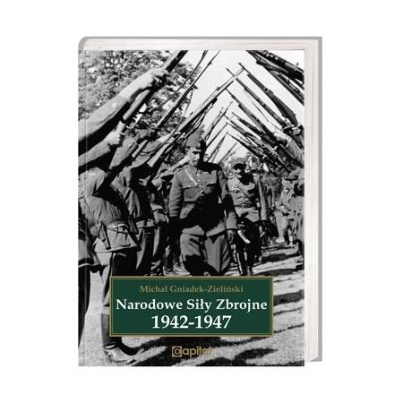 Narodowe siły zbrojne. 1942-1947 - Michał Gniadek-Zieliński : Książka