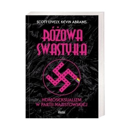 Różowa swastyka. Homoseksualizm w partii nazistowskiej - Scott Lively, Kevin Abrams