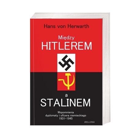 Między Hitlerem a Stalinem. Wspomnienia dyplomaty i oficera niemieckiego 1931-1945 - Hans Von Herwarth : Książka