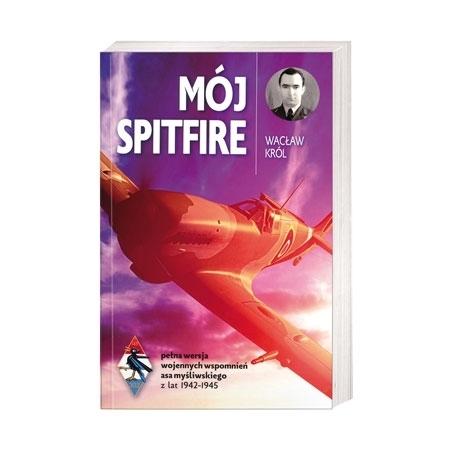 Mój spitfire. Pełna wersja wojennych wspomnień asa myśliwskiego z lat 1942-1945 - Wacław Król : Książka