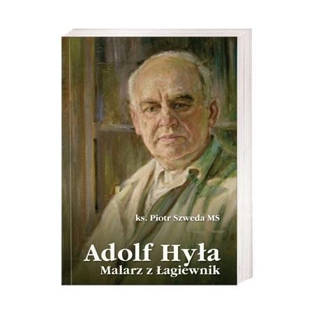 Adolf Hyła. Malarz z Łagiewnik - ks. Piotr Szweda : Książka
