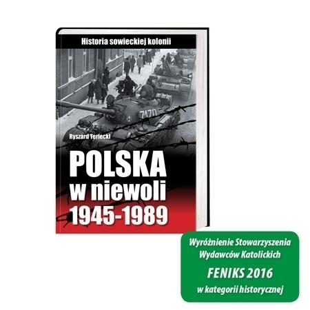 Polska w niewoli 1945-1989 - Ryszard Terlecki : Wyróżnienie Stowarzyszenia Wydawców Katolickich Feniks 2016 w kategorii historycznej