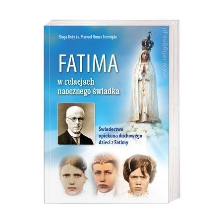 Fatima w relacjach naocznego świadka. Świadectwo opiekuna duchownego dzieci z Fatimy - ks. Manuel Nunes Formigao : Książka
