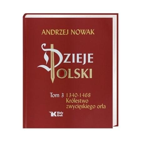 Dzieje Polski. Tom III 1340 – 1468 Królestwo zwycięskiego orła - Andrzej Nowak