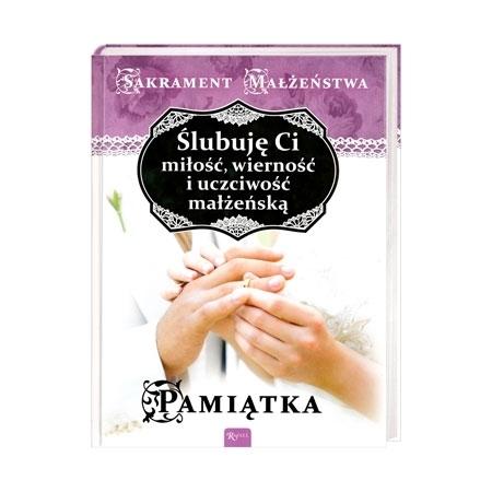 Ślubuję Ci miłość, wierność i uczciwość małżeńską. Sakrament Małżeństwa. Pamiątka - Wojciech Jaroń : Książka