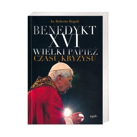 Benedykt XVI. Wielki papież czasu kryzysu - ks. Roberto Regoli : Książka