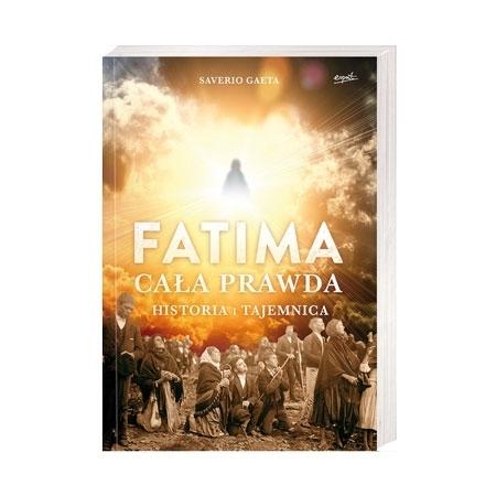 Fatima. Cała prawda. Historia i tajemnica - Saverio Gaeta : Książka