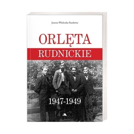 Orlęta Rudnickie 1947-1949 - Joanna Wieliczka-Szarkowa : Książka