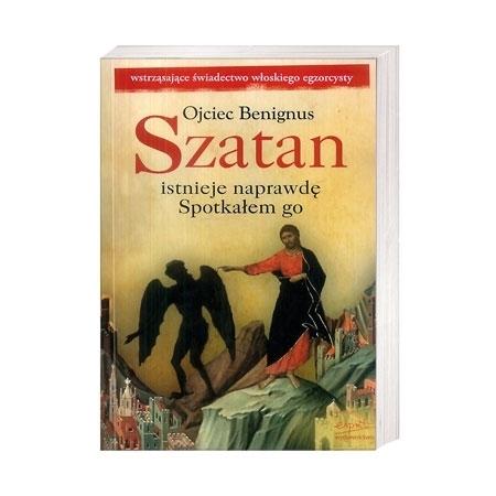 Szatan istnieje naprawdę. Spotkałem go - Ojciec Benignus : Książka