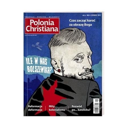 Polonia Christiana nr 56, maj-czerwiec 2017 - Ile w nas bolszewika? : Czasopismo