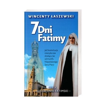 7 dni Fatimy. Jak Siostra Łucja mierzyła czas dzielący nas od triumfu Niepokalanego Serca Maryi - Wincenty Łaszewski : Książka
