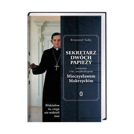 Sekretarz dwóch papieży. Rozmowa z ks. arcybiskupem Mieczysławem Mokrzyckim - Krzysztof Tadej