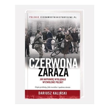 Czerwona zaraza. Jak naprawdę wyglądało wyzwolenie Polski? - Dariusz Kaliński : Książka