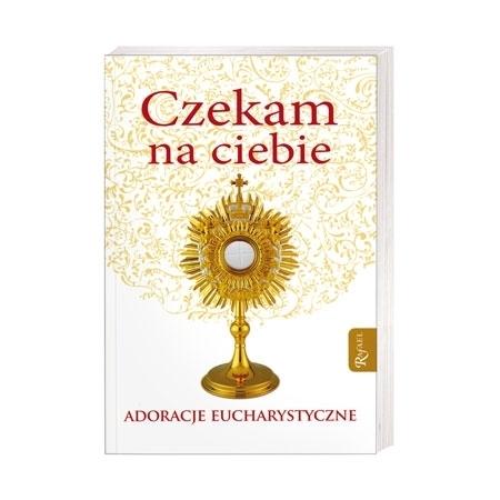 Czekam na ciebie. Adoracje eucharystyczne - Bożena Hanusiak : Książka