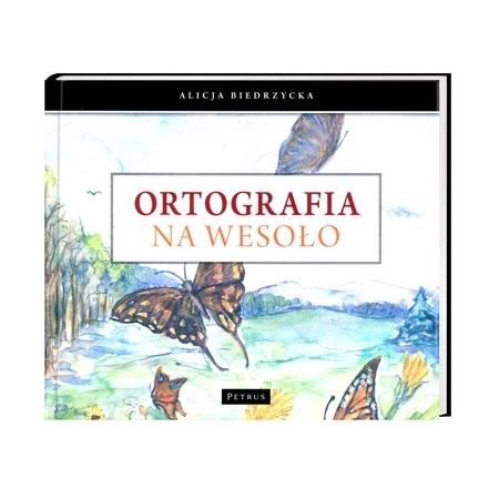 Ortografia na wesoło - Alicja Biedrzycka : Książki