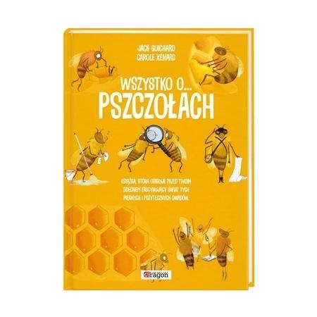 Wszystko o pszczołach - Jack Guichard, Carole Xenard : Książka