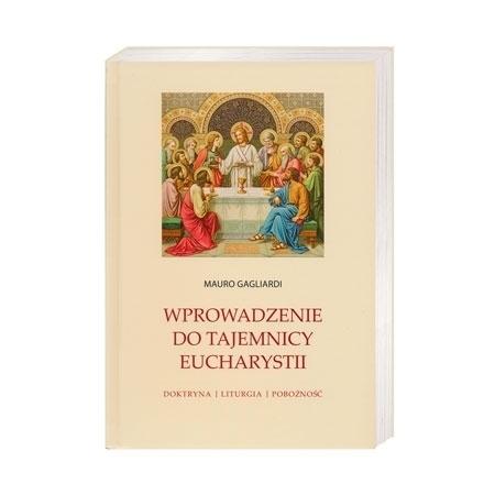 Wprowadzenie do Tajemnicy Eucharystii - Mauro Gagliardi : Książki