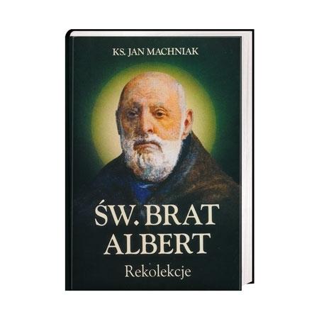 Św. Brat Albert. Rekolekcje - ks. Jan Machniak : Książka