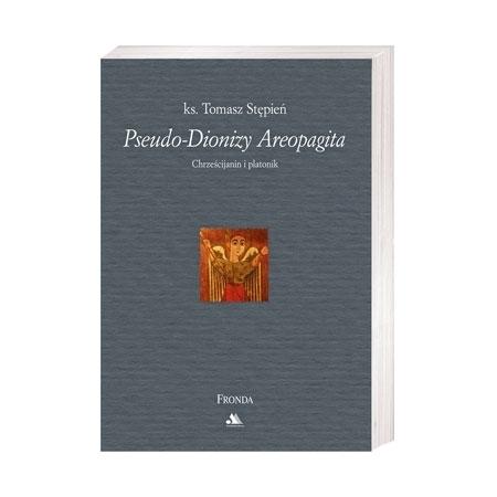Pseudo-Dionizy Areopagita. Chrześcijanin i platonik - ks. Tomasz Stępień