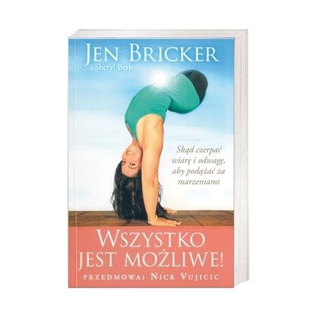 Wszystko jest możliwe!  Skąd czerpać wiarę i odwagę, aby podążać za marzeniami - Jen Bricker, Sheryl Berk : Książka
