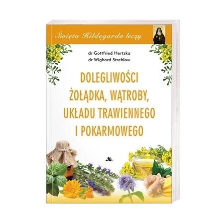 Dolegliwości żołądka, wątroby, układu trawiennego i pokarmowego. Święta Hildegarda leczy, cz. 3