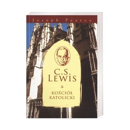 C.S. Lewis a Kościół katolicki - Joseph Pearce