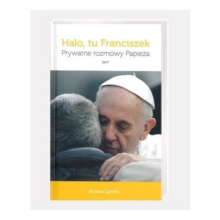 Halo, tu Franciszek. Prywatne rozmowy Papieża - Rosario Carello : Książka