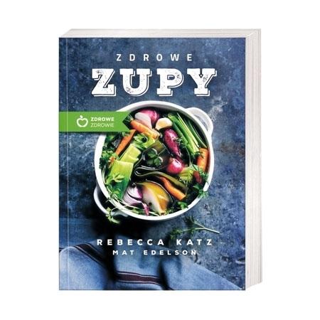 Zdrowe zupy - Rebecca Katz, Mat Edelson : Przepisy kulinarne