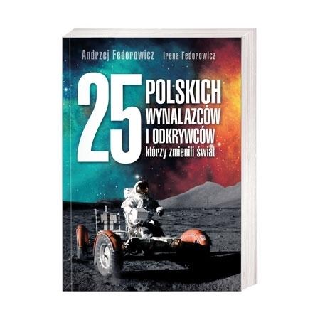 25 polskich wynalazców i odkrywców którzy zmienili świat - Andrzej Fedorowicz, Irena Fedorowicz : Książka