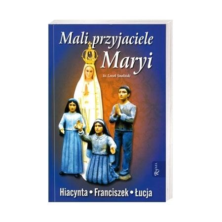 Mali przyjaciele Maryi. Hiacynta, Franciszek, Łucja - ks. Leszek Smoliński : Książka