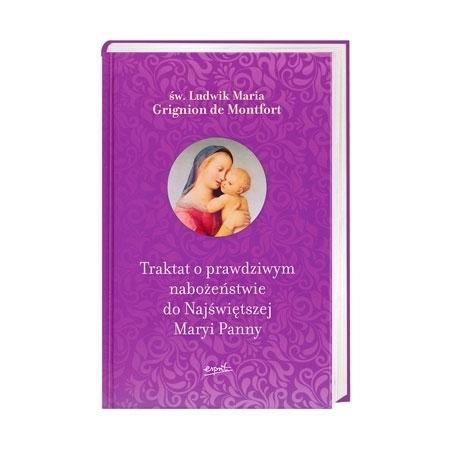 Traktat o prawdziwym nabożeństwie do Najświętszej Maryi Panny - św. Ludwik Maria Grignion de Montfort : Książka