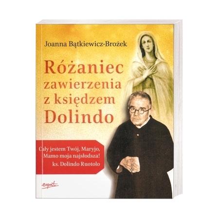 Różaniec zawierzenia z księdzem Dolindo - Joanna Bątkiewicz-Brożek : Książka