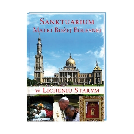 Sanktuarium Matki Bożej Bolesnej w Licheniu Starym - Anna Paterek : Album