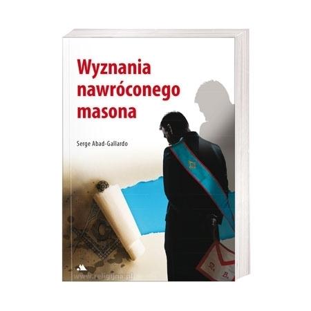 Wyznania nawróconego masona - Serge Abad-Gallardo : Książka